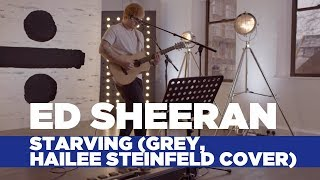 ed sheeran starving hailee steinfeld grey cover capital live session