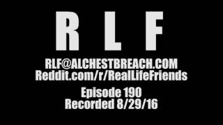 Real Life Friends 190 - A Little Bit Louder Now!