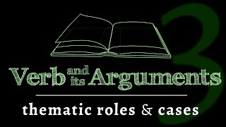 The verb & its arguments: thematic roles & cases (Lesson 3 of 4)