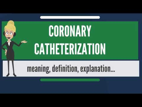 What is CORONARY CATHETERIZATION? What does CORONARY CATHETERIZATION mean?