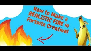 How to Make a REALISTIC FIRE in Fortnite Creative!