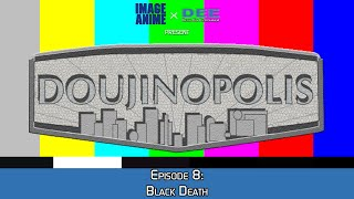 Doujinopolis - Episode 8 (Black Death)