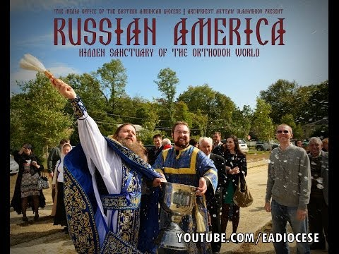 RUSSIAN AMERICA: Hidden Sanctuary of the Orthodox World