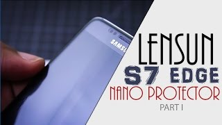 Best Screen Protector for Samsung Galaxy S7 Edge? | LENSUN NANO | Part I