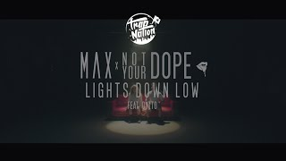 Video MAX - Lights Down Low (Not Your Dope remix) download MP3, 3GP, MP4, WEBM, AVI, FLV November 2017