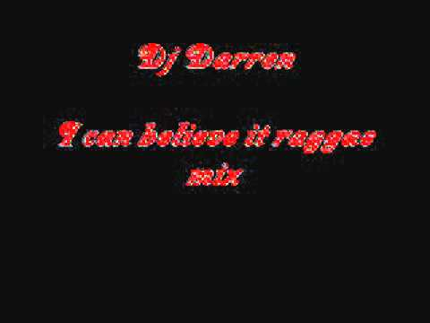 Dj Darren- I can believe it raggae mix