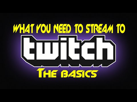 What You Need To Stream To Twitch The Basics