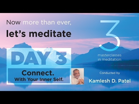 Day 3 : Connect | Learn Meditation | Free Online Classes | Heartfulness Meditation | Feb 2017
