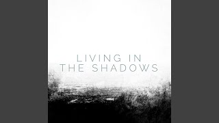 Living in the Shadows