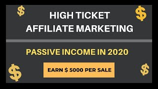 Earn Passive Income with High Ticket Affilate Programs in 2020