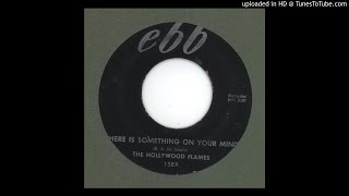 Hollywood Flames, The - There Is Something On Your Mind - 1959