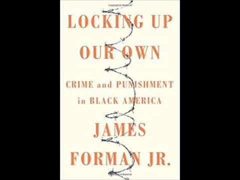 Locking Up Our Own: A Book Talk with James Forman Jr.