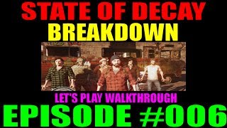 State Of Decay Breakdown Episode #006 | LP Walkthrough | Lincoln Voss Vs. The World (He Wins)