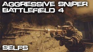 Aggressive Sniper - Selfs Battlefield 4