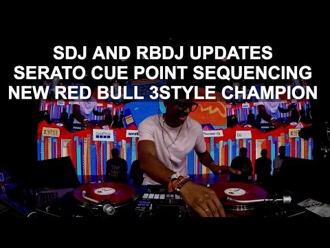 DJ News - SDJ and RB DJ Updates, Serato Cue Point Sequencing, New Red Bull Thre3style Champion