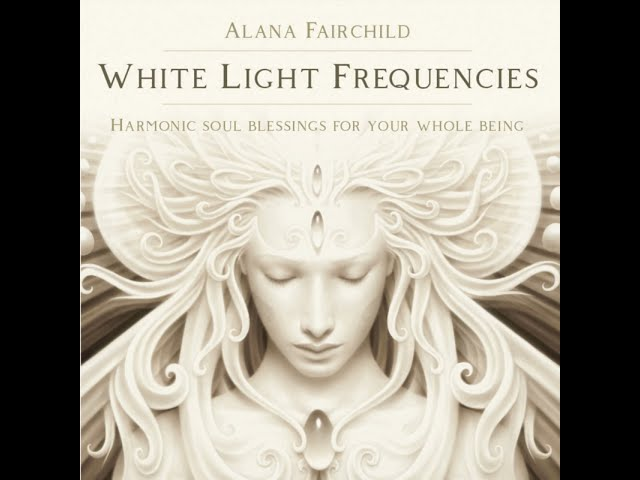 White Light Frequencies - Harmonic Soul Blessings For Your Whole Being