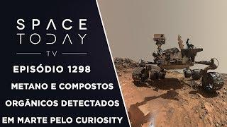 Metano E Compostos Orgânicos Em Marte Detectados Pelo Curiosity - Space Today TV Ep.1298 thumbnail