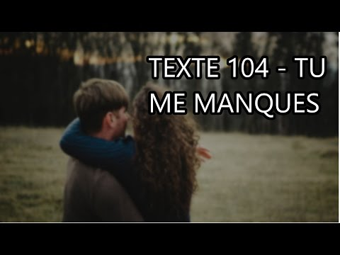 TEXTE 104  - TU ME MANQUES