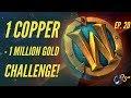World of Warcraft Challenge |1 Copper - 1 Million GOLD! (Ep.20 - Legion Gems + Copper Ore Reset!)