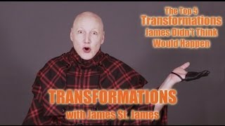James St. James' Transformations: Top 5 Transformations James Didn't Think Would Happen