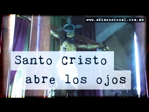 Santo Cristo abre los Ojos (Video Paranormal)