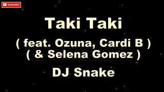 DJ Snake Ft. Ozuna, Cardi B, Selena Gomez - Taki Taki (Karaoke + Lyric )