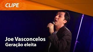 Joe Vasconcelos - Geração Eleita [ CLIPE OFICIAL ]