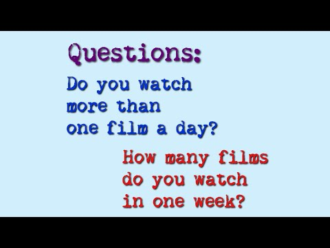 Question: Do You Watch More Than One Film A Day? How Many Films Do You Watch In One Week?