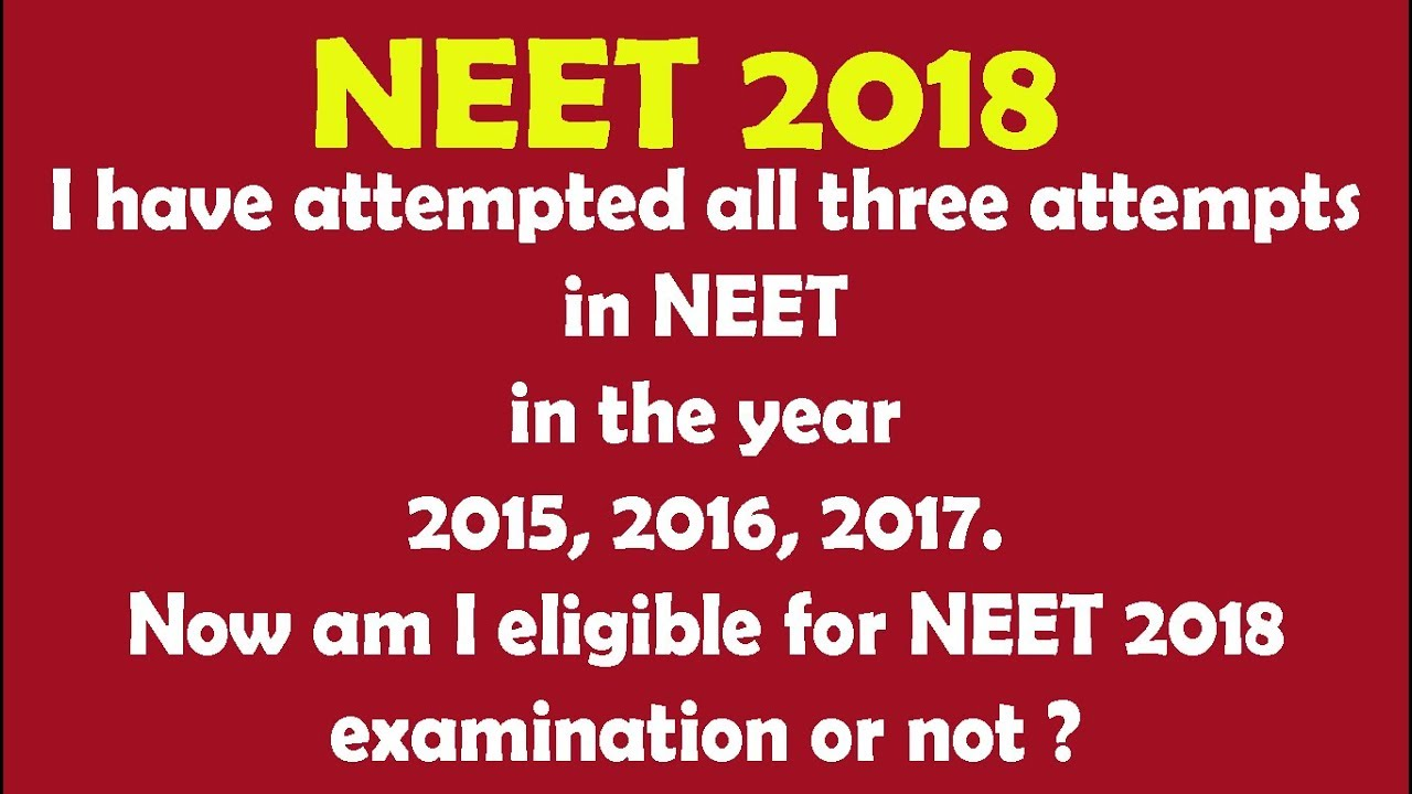 NEET 2018, Attempts Limit Clarification,neet 2018 attempt limit latest news