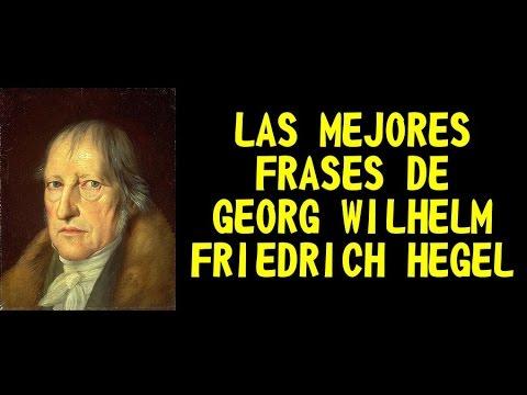LAS MEJORES FRASES DE GEORG WILHELM FRIEDRICH HEGEL