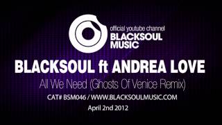 BLACKSOUL ft ANDREA LOVE - All We Need (Ghosts Of Venice Remix)