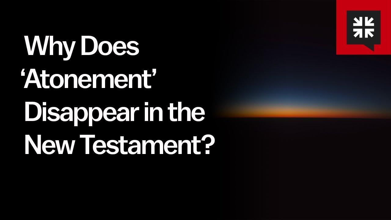 Why Does 'Atonement' Disappear in the New Testament? // Ask Pastor John