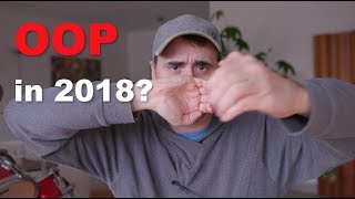 Should you use OOP programming in 2018?