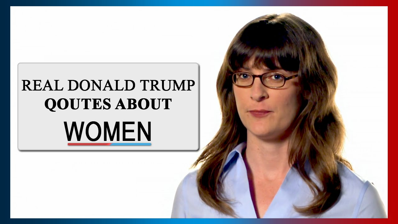 Anti-Trump Ad - Women reading Donald Trump comments about ...