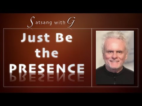 Satsang with G - Just Be the Presence