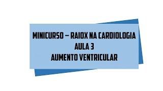 Minicurso Rx na Cardiologia - Aumentos ventriculares - Aula 3/6