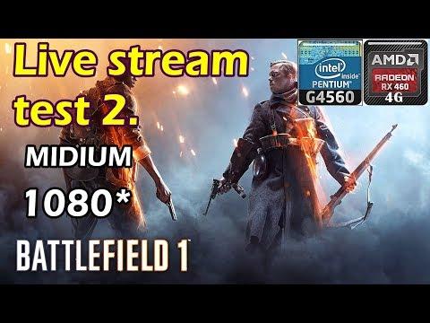 Live stream test 2./BF1/RX460 4G+G4560/DDR4 4x2/Midium/1080*