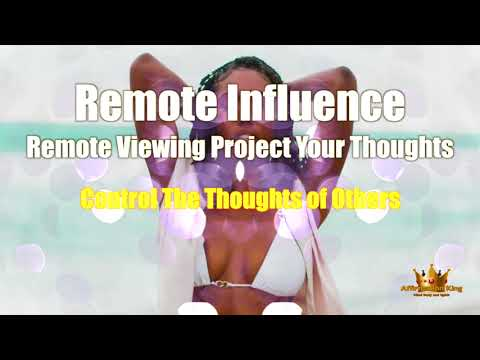 Remote Influence 10 Mins - Remote Viewing - Project Your Thoughts - Control The Thoughts of Others