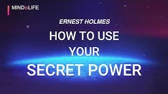 How To Use Your Secret Power - Ernest Holmes (with commentary)