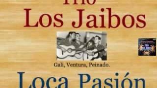 Trio Los Jaibos Loca Pasion - (letra y acordes)