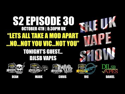 The UK Vape Show S2 Episode 30 ► Let's all take a mod apart!