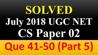 CBSE UGC NET Computer Science Paper 2 (Que 41-50) July 2018 Solutions [Part-5]