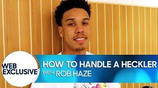 How to Handle a Heckler: Rob Haze