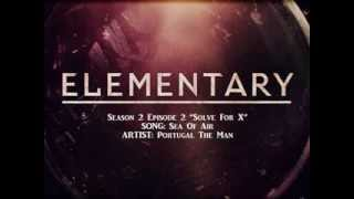 Elementary S02E02 - Sea Of Air by Portugal The Man