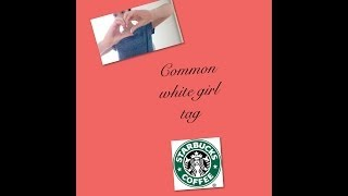 Common White Girl Tag! Thumbnail
