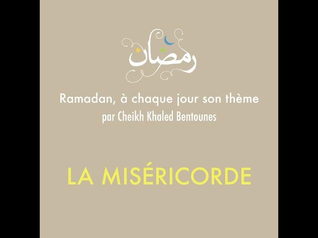 [Vidéo] Cheikh Khaled BENTOUNES : La Miséricorde -  Thème du ramadan (2020-1441)