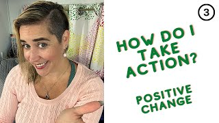 Allowing Positive Changes - Taking Action - Week 1 Recap