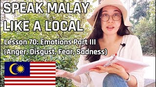 Speak Malay Like a Local - Lesson 70 : Emotions Part III (Anger, Disgust, Fear & Sadness)