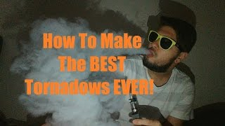 How To Make VAPE Tornados! The NEW Technique!!