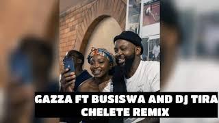 GAZZA FT BUSISWA AND DJ TIRA - CHELETE REMIX